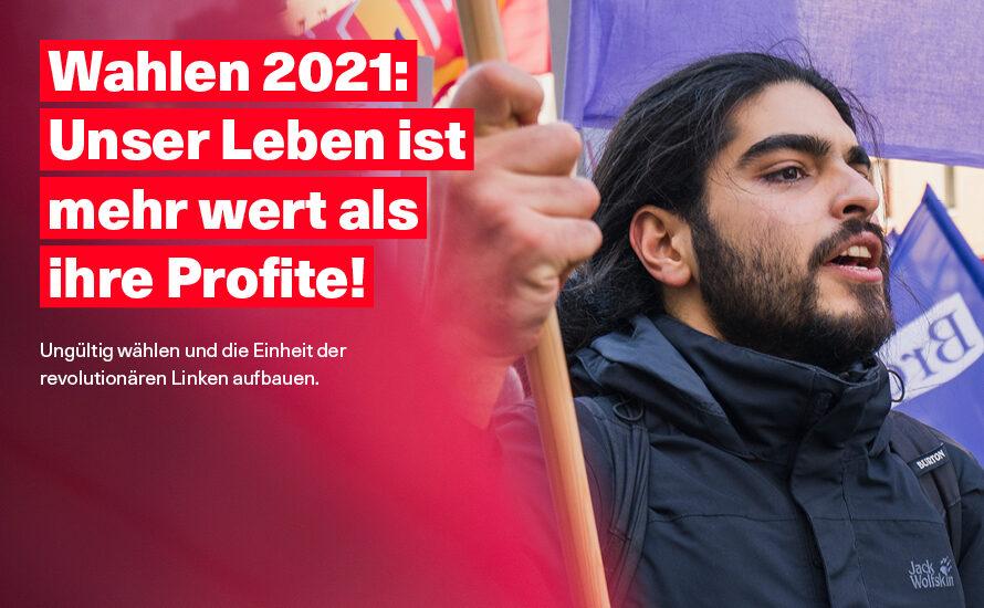 Wahlen 2021: Unser Leben ist mehr wert als ihre Profite!