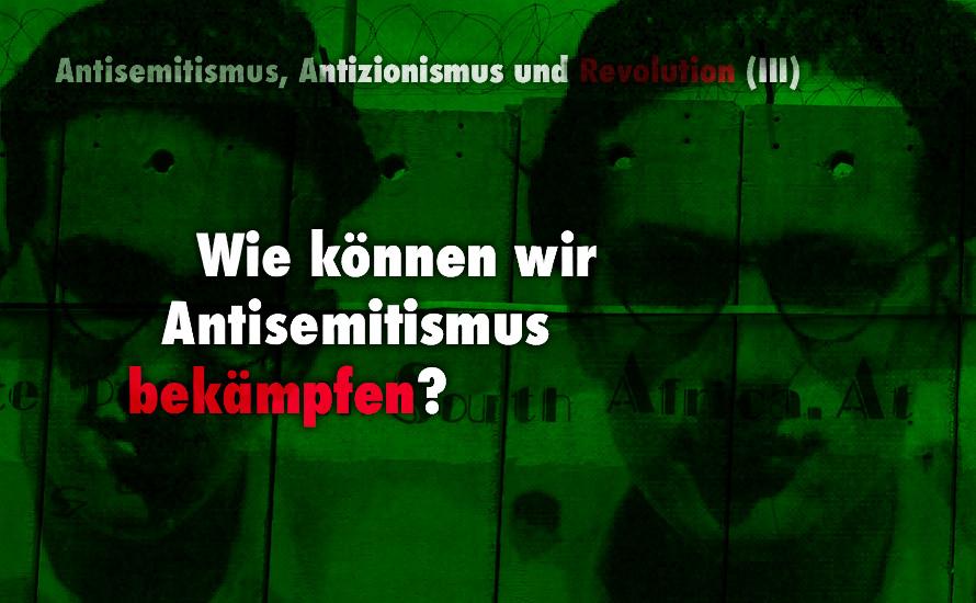 Wie können wir Antisemitismus bekämpfen? (III)