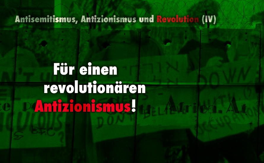 Für einen revolutionären Antizionismus! (IV)