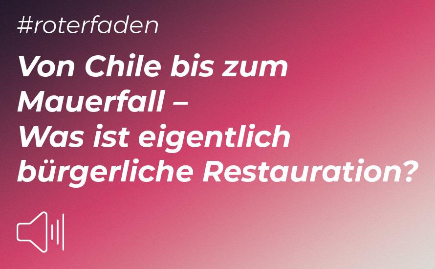 Podcast #roterFaden: Von Chile bis zum Mauerfall - Was ist eigentlich bürgerliche Restauration? [Audio]